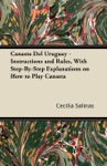Canasta Del Uruguay - Instructions And Rules With Step-By-Step Explanations On How To Play Canasta