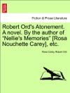 Robert Ords Atonement A Novel By The Author Of Nellies Memories Rosa Nouchette Carey Etc VOL III