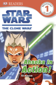 DK Readers L1: Star Wars: The Clone Wars: Ahsoka in Action! (Enhanced Edition)