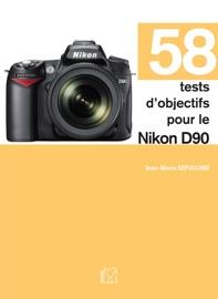 58 TESTS DOBJECTIFS POUR LE NIKON D90