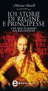 101 Storie di regine e principesse che non ti hanno mai raccontato da Marina Minelli