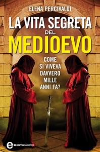 La vita segreta del Medioevo Book Cover