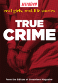Seventeen Real Girls, Real-Life Stories: True Crime