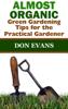 Don Evans - Almost Organic: Green Gardening Tips for the Practical Gardener  arte