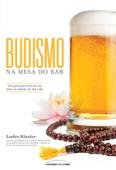 Budismo na mesa do bar: Um guia para relaxar em meio ao estresse do dia a dia Book Cover