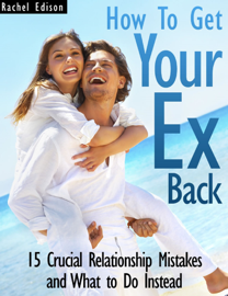 How To Get Your Ex Back: 15 Crucial Relationship Mistakes and What to Do Instead book