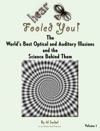 Hear Eye Fooled You The Worlds Best Optical And Auditory Illusions And The Science Behind Them