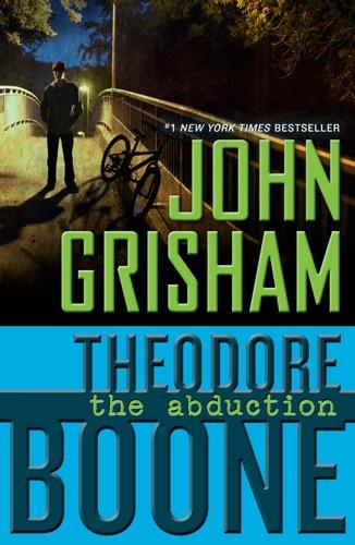 John Grisham - Theodore Boone: The Abduction