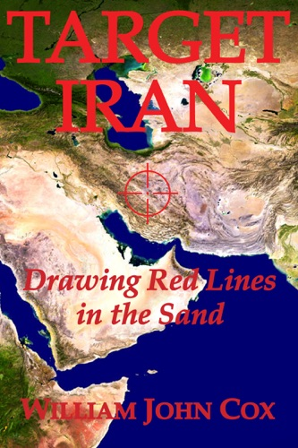 Target Iran: Drawing Red Lines in the Sand - William John Cox - William John Cox