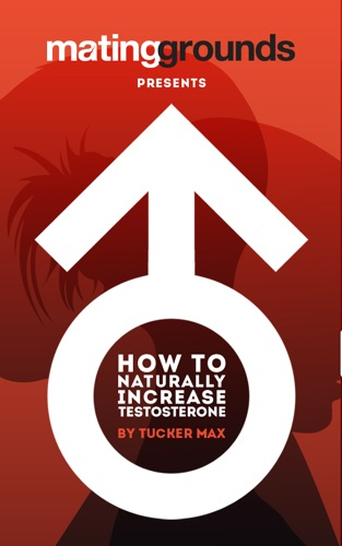 Tucker Max - How To Naturally Increase Testosterone