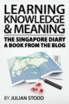 Learning Knowledge And Meaning The Singapore Diary - A Book From The Blog