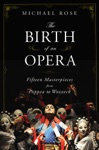 The Birth Of An Opera Fifteen Masterpieces From Poppea To Wozzeck