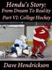 Hendu's Story: From Dream To Reality, Part VI: College Hockey