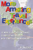 More Amazing Travel Experiences - 13 more globe-trotting travel stories to inspire you to kick-start your own adventure