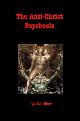 Joe Blow - The Anti-Christ Psychosis