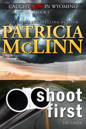 Shoot First (Caught Dead in Wyoming, Book 3) image