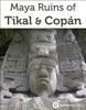 Maya Ruins of Tikal & Copan