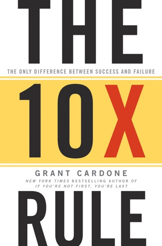 Grant Cardone - The 10X Rule