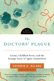 THE DOCTORS PLAGUE: GERMS, CHILDBED FEVER, AND THE STRANGE STORY OF IGNAC SEMMELWEIS (GREAT DISCOVERIES)