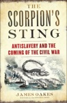 The Scorpions Sting Antislavery And The Coming Of The Civil War