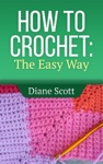 How To Crochet The Easy Way