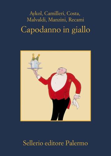 Esmahan Aykol, Andrea Camilleri, Gian Mauro Costa, Marco Malvaldi, Antonio Manzini & Francesco Recami - Capodanno In Giallo