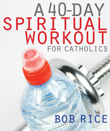 A 40-Day Spiritual Workout for Catholics book