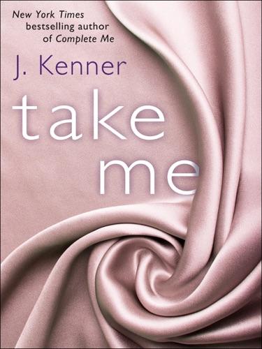 Take Me - J. Kenner - J. Kenner