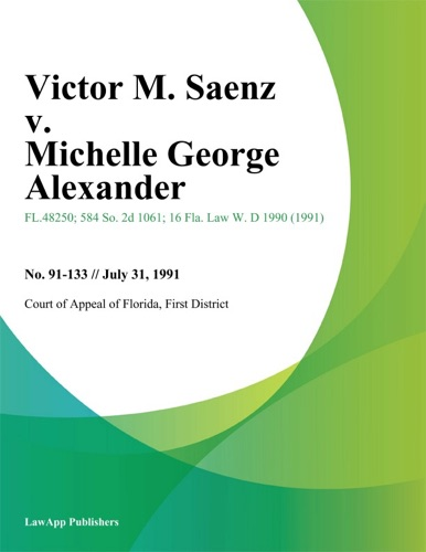 First District Court of Appeal of Florida - Victor M. Saenz v. Michelle George Alexander