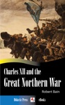 Charles XII And The Great Northern War