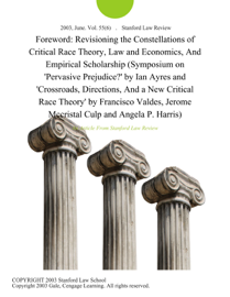 Foreword: Revisioning the Constellations of Critical Race Theory, Law and Economics, And Empirical Scholarship (Symposium on 'Pervasive Prejudice?' by Ian Ayres and 'Crossroads, Directions, And a New Critical Race Theory' by Francisco Valdes, Jerome Mccristal Culp and Angela P. Harris)