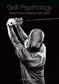 Golf Psychology: When Positive Thinking Doesn't Work
