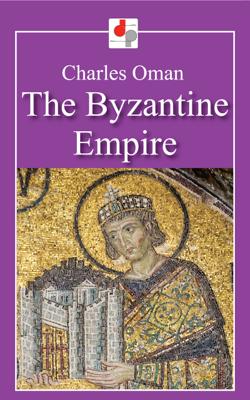The Byzantine Empire - Charles Oman book