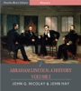 Abraham Lincoln: A History – Volume One (Illustrated Edition)