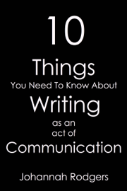 10 Things You Need To Know About Writing As An Act of Communication book