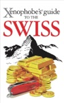 Xenophobes Guide To The Swiss