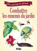 101 astuces pour... Combattre les ennemis du jardin