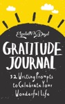 Gratitude Journal 52 Journal Prompts To Celebrate Your Wonderful Life