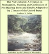 The Nut Culturist A Treatise On Propogation Planting And Cultivation Of Nut Bearing Trees And Shrubs Adapted To The Climate Of The United States