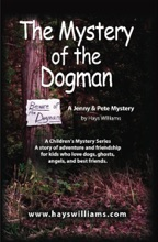 THE MYSTERY OF THE DOGMAN: A Story of Adventure and Friendship for Kids Who Love Dogs, Ghosts, Angels and Best Friends - A Jenny & Pete Mystery