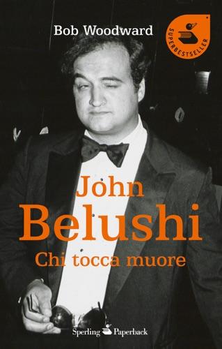 Bob Woodward - John Belushi