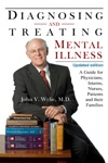 Diagnosing And Treating Mental Illness A Guide For Physicians Interns Nurses Patients And Their Families