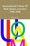International Union Of Mail-Artist Overview 1988-2008