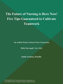 The Future Of Nursing Is Here Now Five Tips Guaranteed To Cultivate Teamwork