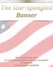 The Star-Spangled Banner Pure Sheet Music Duet For Soprano Saxophone And Tenor Saxophone Arranged By Lars Christian Lundholm