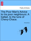 The Poor Mans Advice To His Poor Neighbours A Ballad To The Tune Of Chevy-Chace