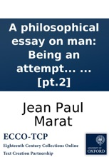 A Philosophical Essay On Man: Being An Attempt To Investigate The Principles And Laws Of The Reciprocal Influence Of The Soul On The Body. ... [pt.2]