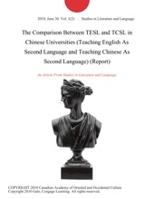 The Comparison Between TESL and TCSL in Chinese Universities (Teaching English As Second Language and Teaching Chinese As Second Language) (Report)