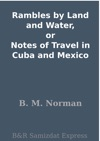 Rambles By Land And Water Or Notes Of Travel In Cuba And Mexico