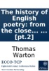 The History Of English Poetry: From The Close Of The Eleventh To The Commencement Of The Eighteenth Century. To Which Are Prefixed, Two Dissertations. ... By Thomas Warton, ... [pt.2]